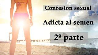 Confesion sexual. Adicta al semen 2. Spanish voice.